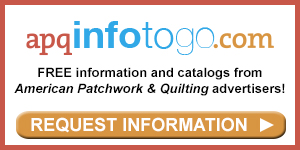 Free information and catalogs from American Patchwork & Quilting advertisers!